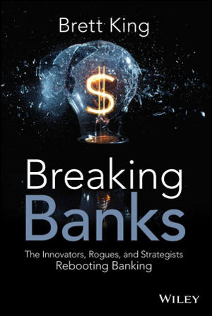 Libro Breaking Banks: The Innovators, Rogues, and Strategists Rebooting Banking, de Brett King